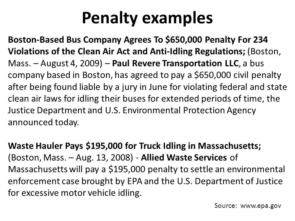 Penalty examples Boston-Based Bus Company Agrees To $650,000 Penalty For 234 Violations of the Clean Air Act and Anti-Idling Regulations; (Boston, Mass.