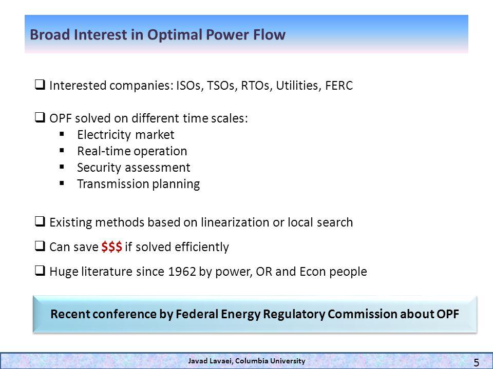 Broad Interest in Optimal Power Flow Javad Lavaei, Columbia University 5 Interested companies: ISOs, TSOs, RTOs, Utilities, FERC OPF solved on differe