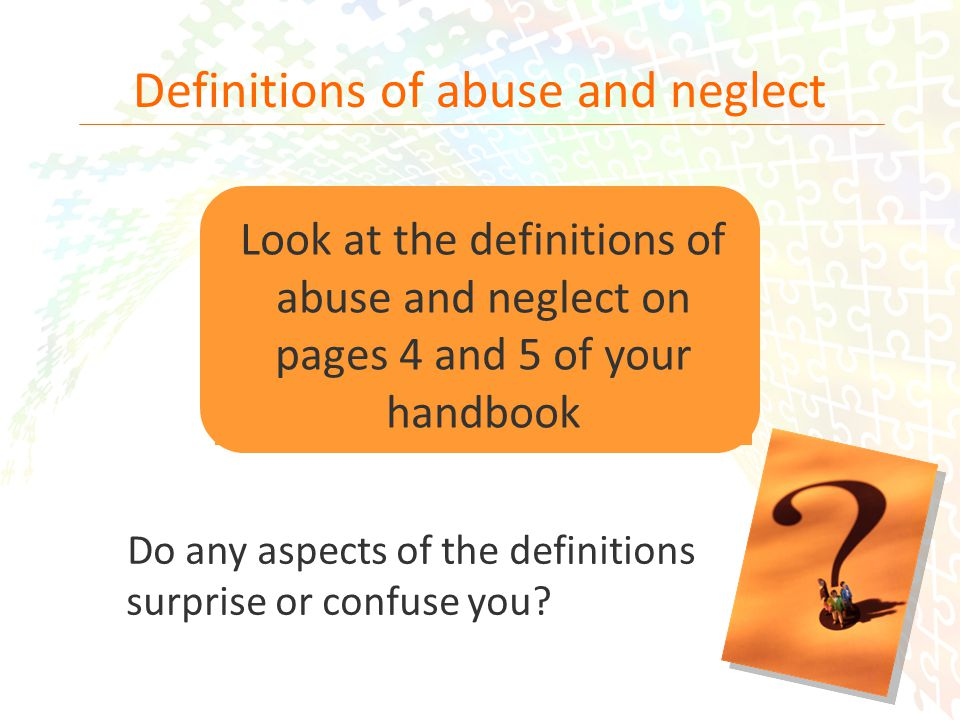 11 Definitions of abuse and neglect Do any aspects of the definitions surprise or confuse you.