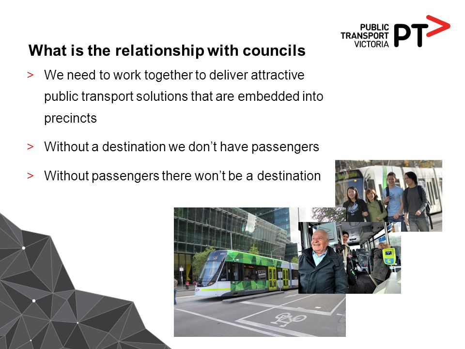 What is the relationship with councils >We need to work together to deliver attractive public transport solutions that are embedded into precincts >Wi