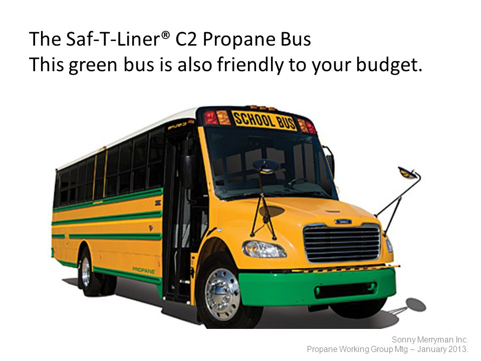 The Saf-T-Liner® C2 Propane Bus This green bus is also friendly to your budget.