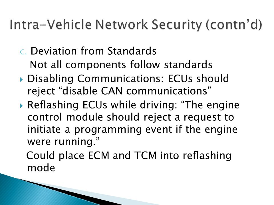 C. Deviation from Standards Not all components follow standards Disabling Communications: ECUs should reject disable CAN communications Reflashing ECU