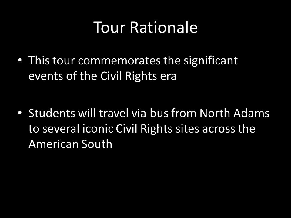 Tour Rationale This tour commemorates the significant events of the Civil Rights era Students will travel via bus from North Adams to several iconic C