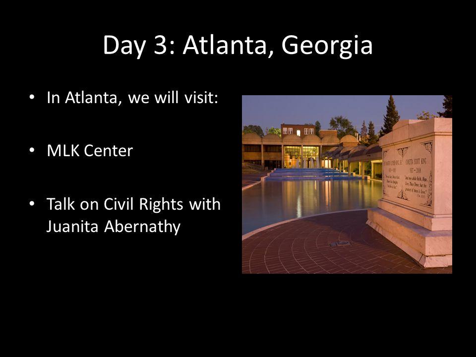 Day 3: Atlanta, Georgia In Atlanta, we will visit: MLK Center Talk on Civil Rights with Juanita Abernathy