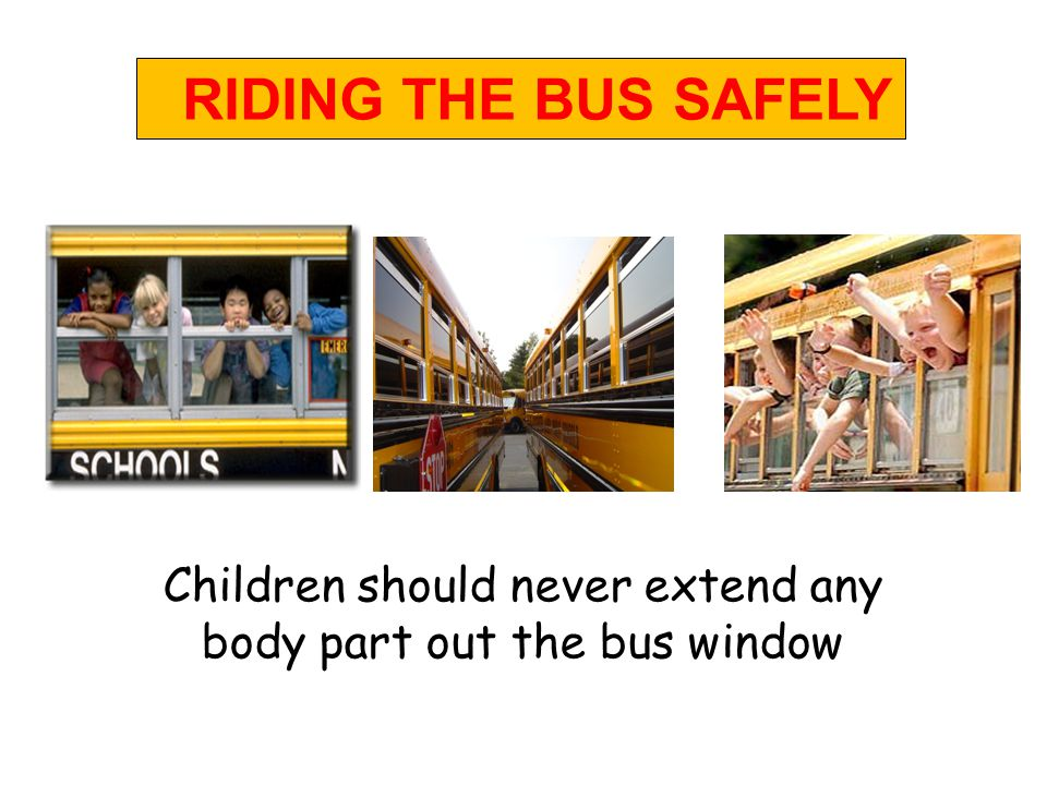 CHILDREN SHOULD ALWAYS KEEP HANDS, FEET and OBJECTS TO THEMSELVES RIDING THE BUS SAFELY