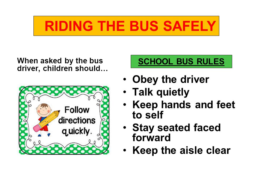 PLEASE REMIND YOUR CHILD TO USE A SOFT VOICE THAT LETS THE DRIVER HEAR ROAD SOUNDS RIDING THE BUS SAFELY