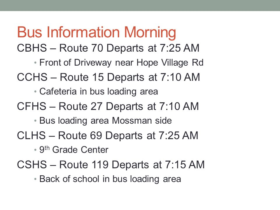 Bus Information M – Th Afternoon BSI/WBI – Route 70 SIS – Route 69 VLI/CSI – Route 119 LCI/CCI – Route 15 CLI/SCI – Route 71 BI – Route 27 All buses arrive at the Intermediate school between 3:30 and 4:00 depending on traffic