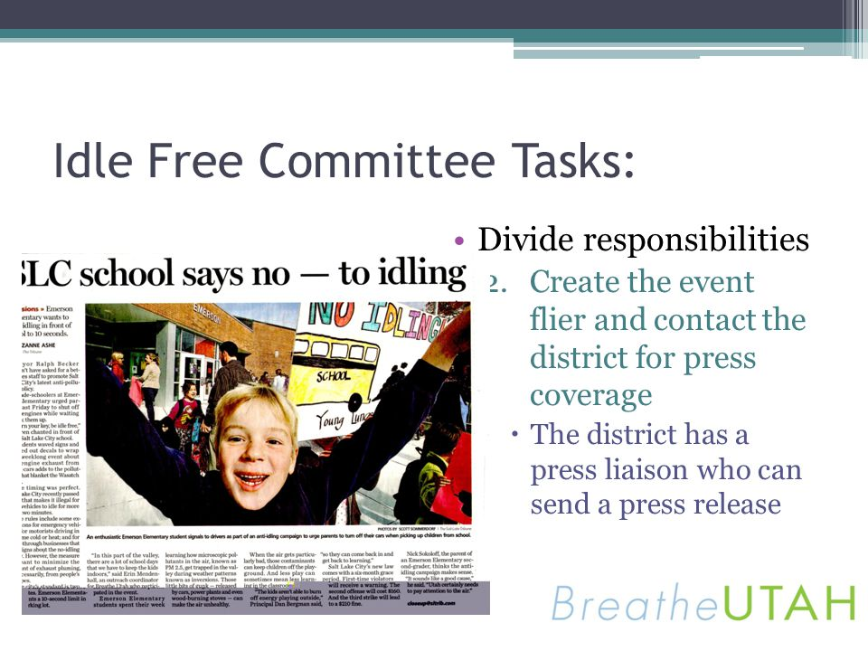 Idle Free Committee Tasks: Divide responsibilities 2.Create the event flier and contact the district for press coverage The district has a press liais