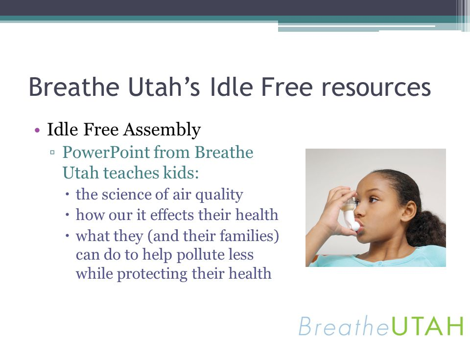 Breathe Utahs Idle Free resources Idle Free Assembly PowerPoint from Breathe Utah teaches kids: the science of air quality how our it effects their he
