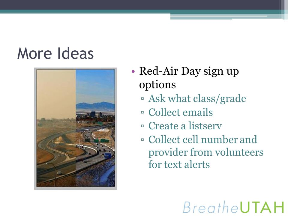 More Ideas Red-Air Day sign up options Ask what class/grade Collect emails Create a listserv Collect cell number and provider from volunteers for text