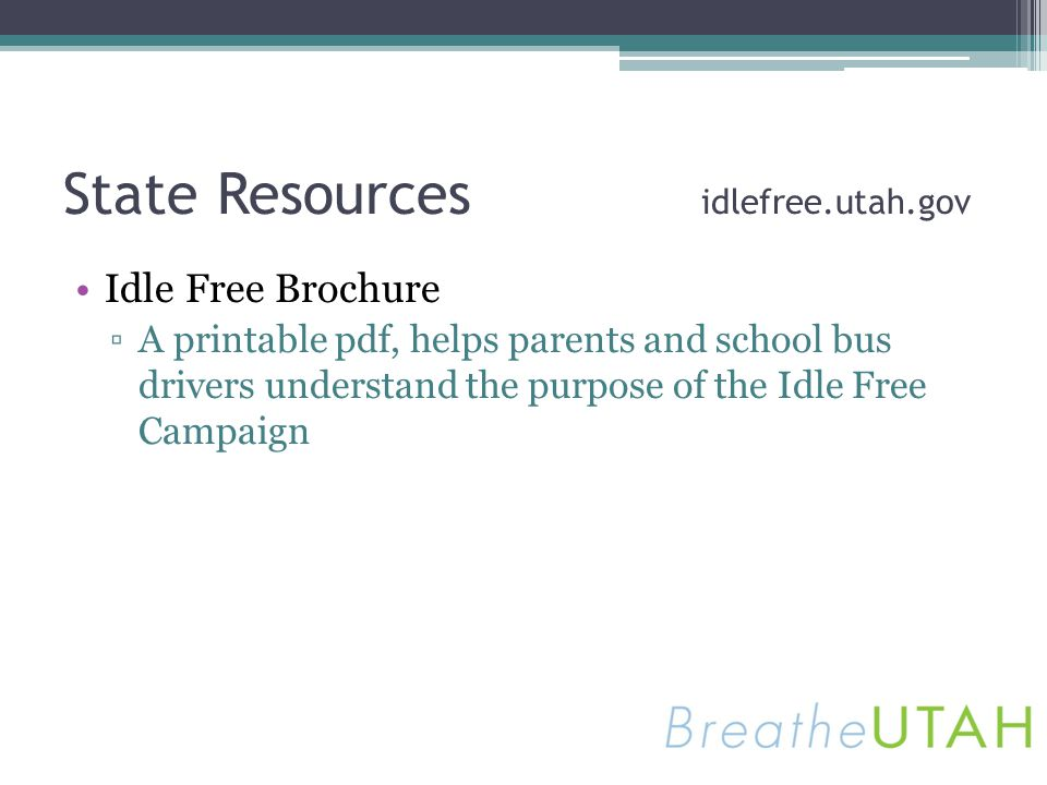 State Resources idlefree.utah.gov Idle Free Brochure A printable pdf, helps parents and school bus drivers understand the purpose of the Idle Free Cam