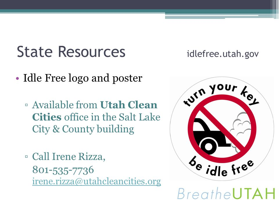 State Resources idlefree.utah.gov Idle Free logo and poster Available from Utah Clean Cities office in the Salt Lake City & County building Call Irene