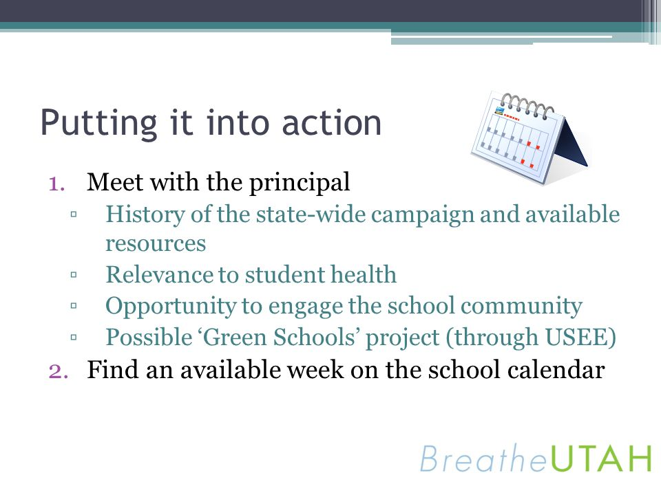 Putting it into action 1.Meet with the principal History of the state-wide campaign and available resources Relevance to student health Opportunity to