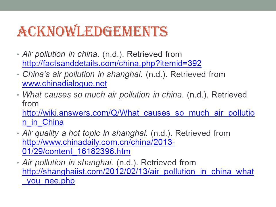 Acknowledgements Air pollution in china. (n.d.). Retrieved from http://factsanddetails.com/china.php?itemid=392 http://factsanddetails.com/china.php?i
