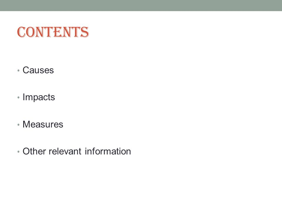 Contents Causes Impacts Measures Other relevant information