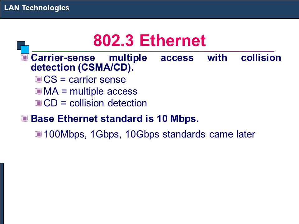 802.3 Ethernet Carrier-sense multiple access with collision detection (CSMA/CD). CS = carrier sense MA = multiple access CD = collision detection Base