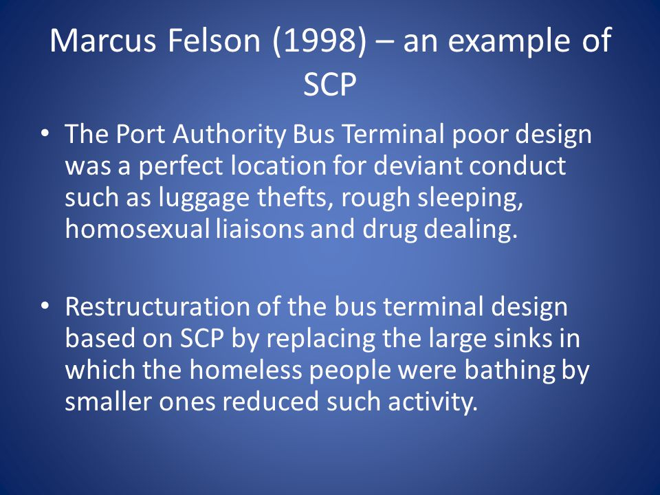 Marcus Felson (1998) – an example of SCP The Port Authority Bus Terminal poor design was a perfect location for deviant conduct such as luggage thefts