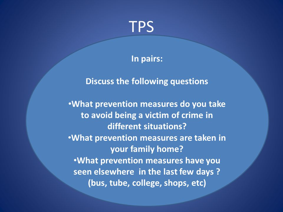 TPS In pairs: Discuss the following questions What prevention measures do you take to avoid being a victim of crime in different situations? What prev