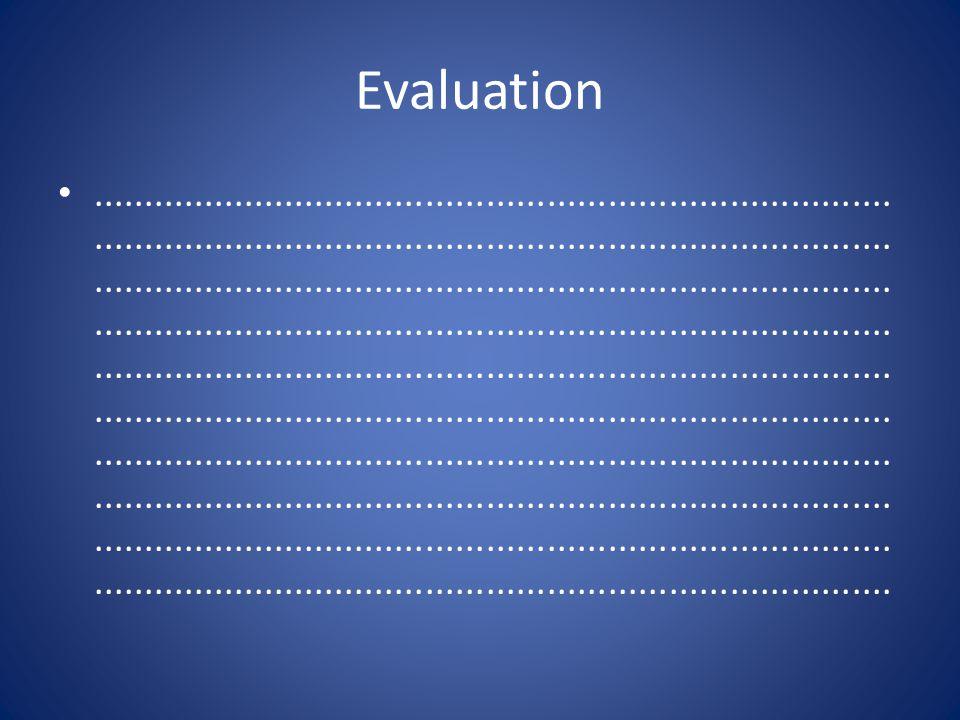 Evaluation......................................................................................................................................................................................................................................................................................................................................................................................................................................................................................................................................................................................................................................................................................................................................................................................................................