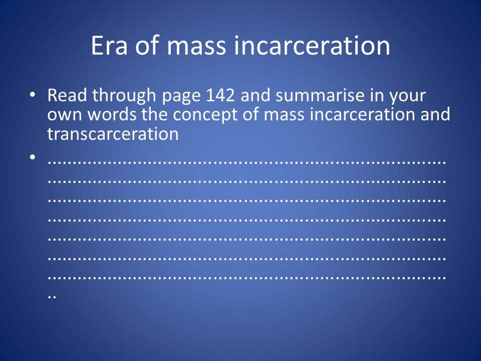 Era of mass incarceration Read through page 142 and summarise in your own words the concept of mass incarceration and transcarceration...........................................................................................................................................................................................................................................................................................................................................................................................................................................................................................................................................................................