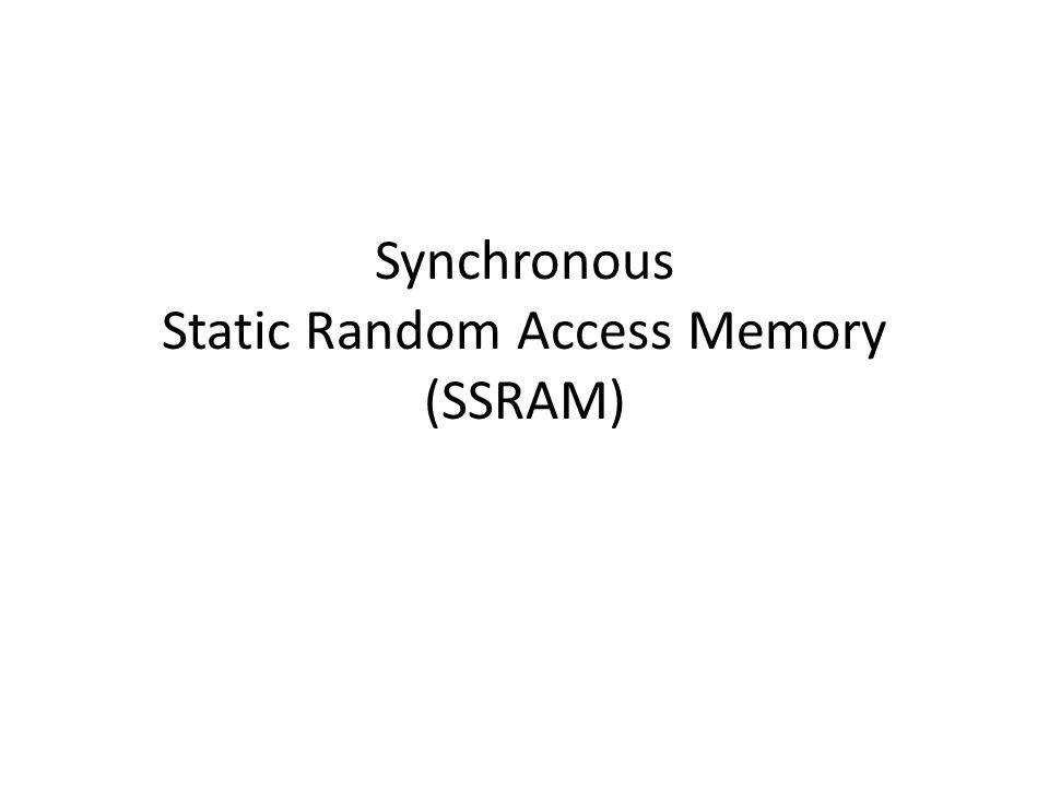 Internal Structure of a SSRAM AREG: Address Register CREG: Control Register INREG: Input Register OUTREG: Output Register ADS_L: Address Select (Low Voltage Assert) GW_L: Global Write (Low Voltage Assert)