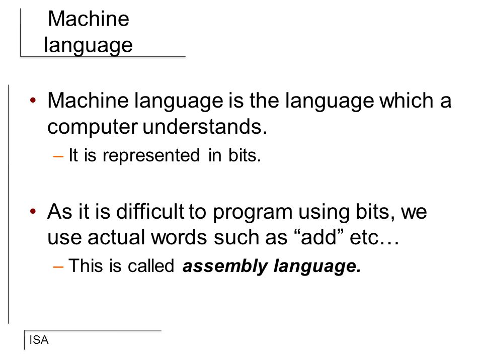 ISA Assembly languages Dependent on the specific architecture, e.g., x86, ARC etc…, In your textbook, they use simplified SPARC architecture (this is what SUN machines use) called ARC.