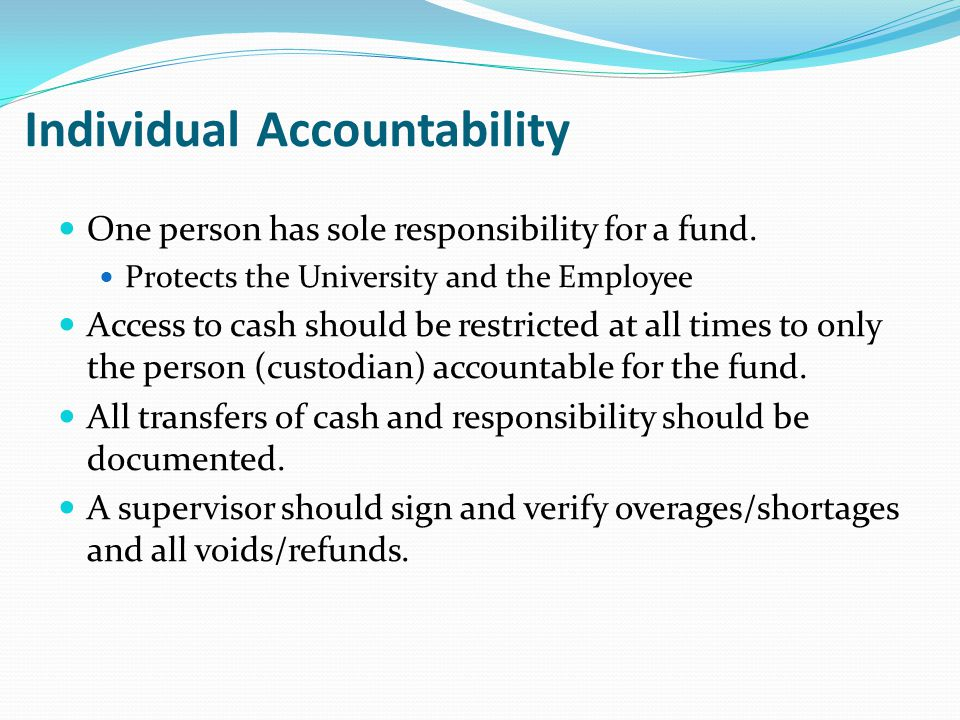 Individual Accountability One person has sole responsibility for a fund.