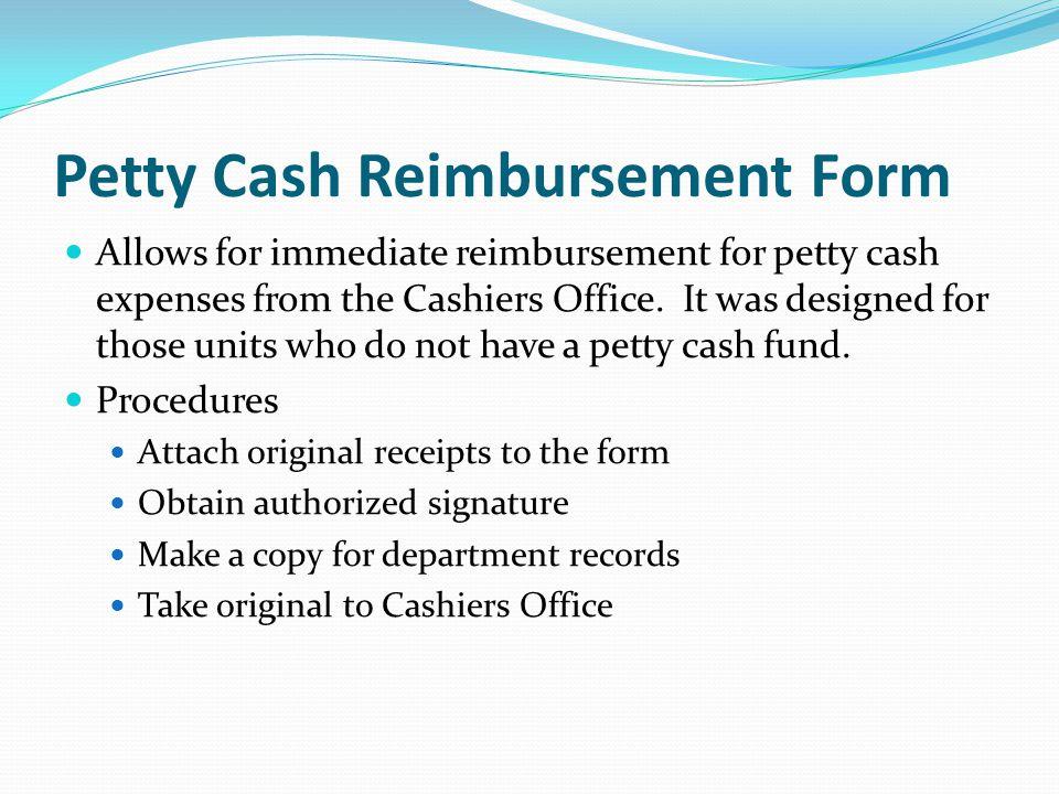 Petty Cash Reimbursement Form Allows for immediate reimbursement for petty cash expenses from the Cashiers Office.