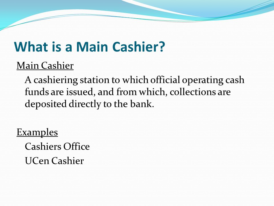 What is a Main Cashier.