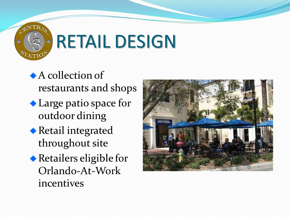 RETAIL DESIGN A collection of restaurants and shops Large patio space for outdoor dining Retail integrated throughout site Retailers eligible for Orla
