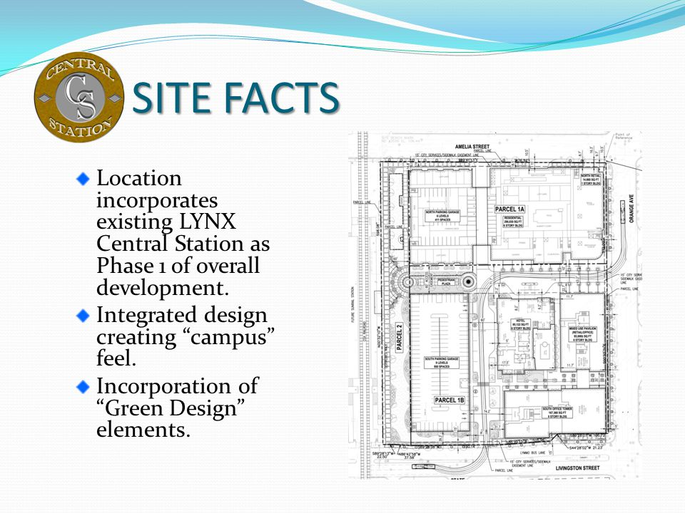 SITE FACTS Location incorporates existing LYNX Central Station as Phase 1 of overall development. Integrated design creating campus feel. Incorporatio