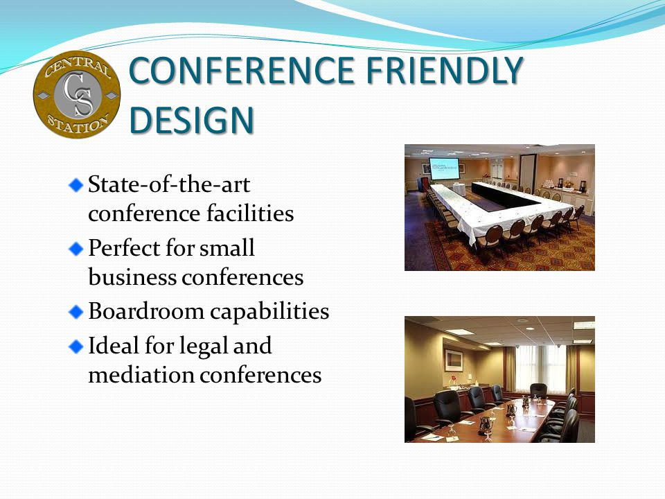 CONFERENCE FRIENDLY DESIGN State-of-the-art conference facilities Perfect for small business conferences Boardroom capabilities Ideal for legal and me