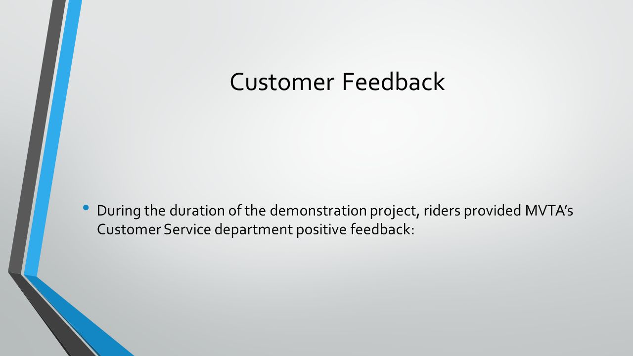 Customer Feedback During the duration of the demonstration project, riders provided MVTAs Customer Service department positive feedback: