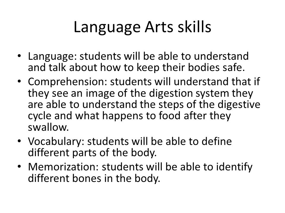 Language Arts skills Language: students will be able to understand and talk about how to keep their bodies safe.