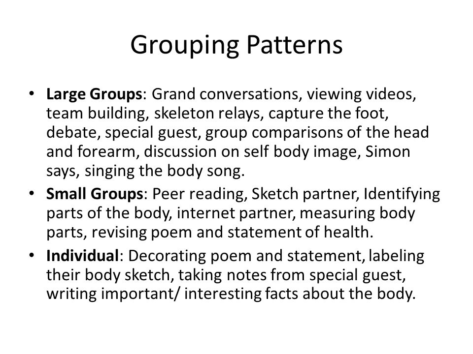 Grouping Patterns Large Groups: Grand conversations, viewing videos, team building, skeleton relays, capture the foot, debate, special guest, group co