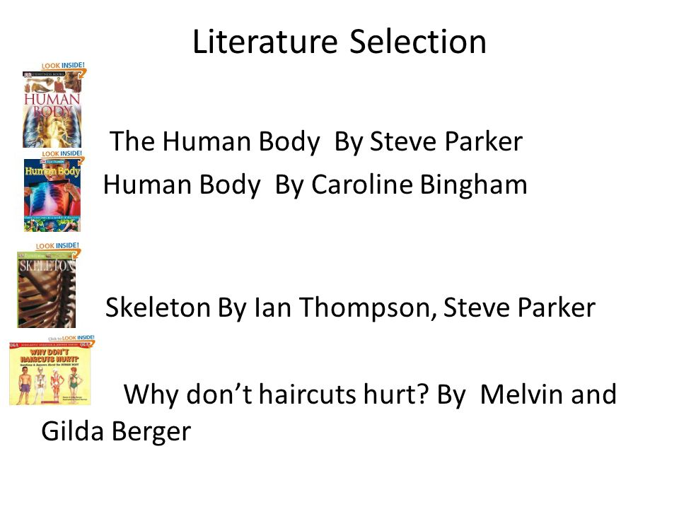 Literature Selection The Human Body By Steve Parker Human Body By Caroline Bingham by I Skeleton By Ian Thompson, Steve Parker Why dont haircuts hurt.