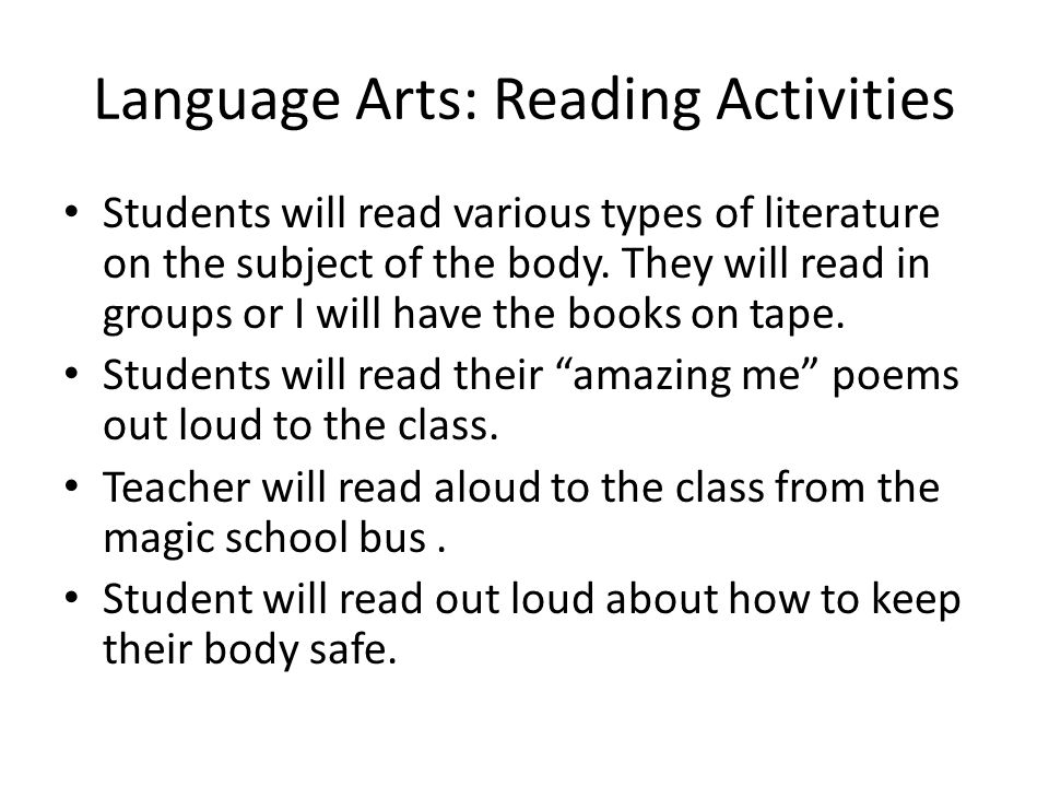 Language Arts: Reading Activities Students will read various types of literature on the subject of the body.