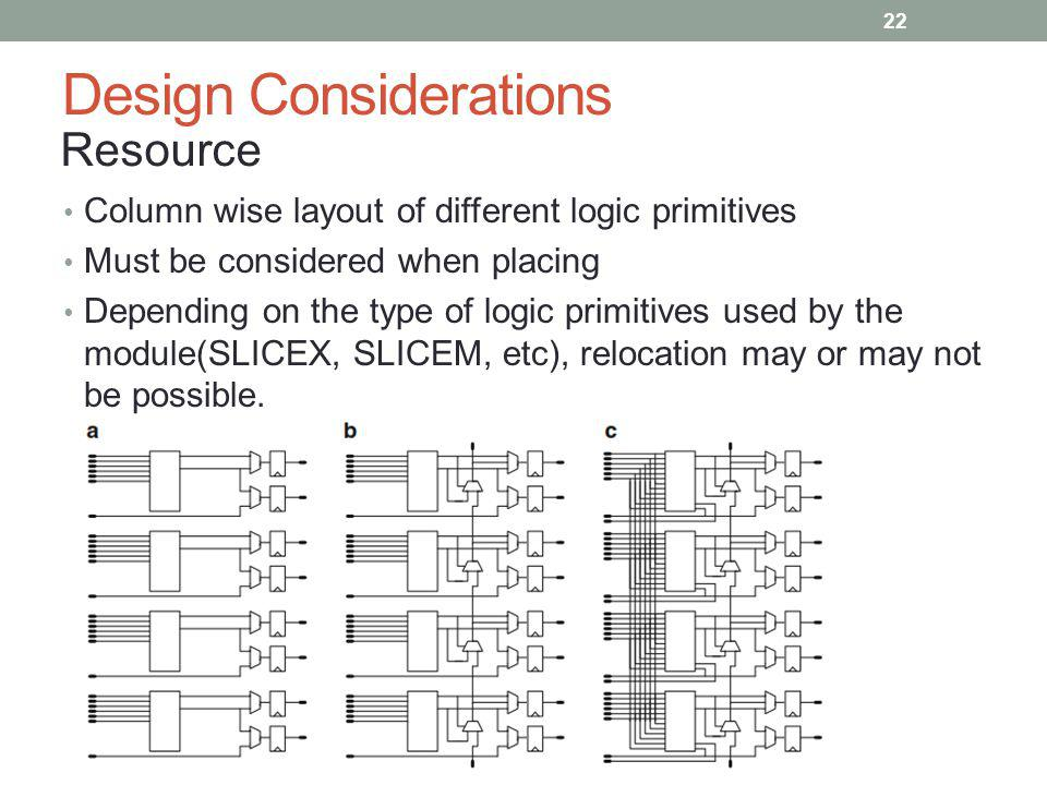Design Considerations Column wise layout of different logic primitives Must be considered when placing Depending on the type of logic primitives used