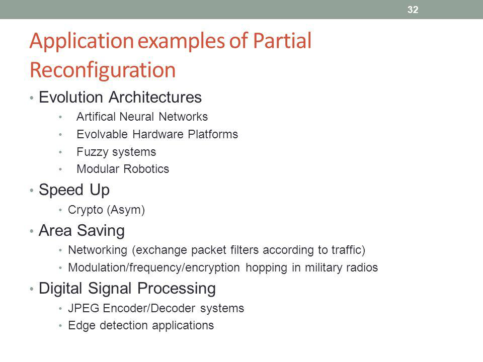 Application examples of Partial Reconfiguration Evolution Architectures Artifical Neural Networks Evolvable Hardware Platforms Fuzzy systems Modular R