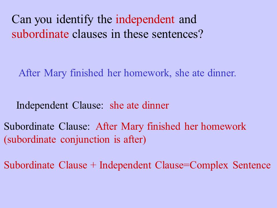 Can you identify the independent clauses in these sentences? Mary called Bob, and he gave her the next days homework assignment. Independent Clause #1