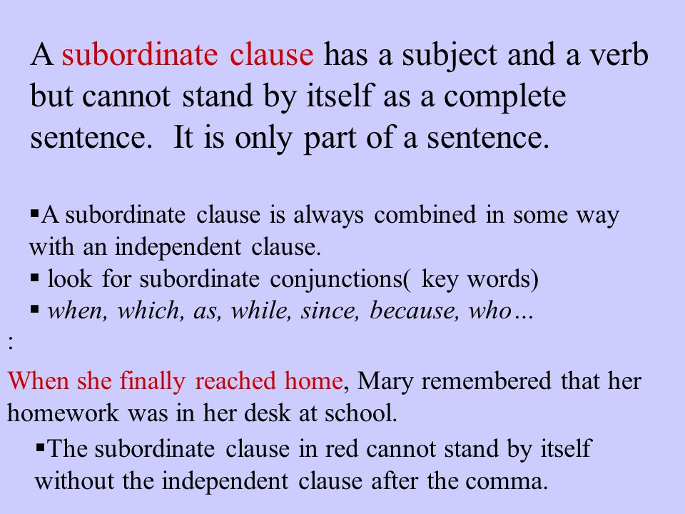 An independent clause can stand alone if removed from the sentence. Example of two independent clauses: Mary went straight to the bus stop after schoo