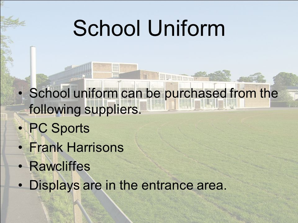 School Uniform School uniform can be purchased from the following suppliers.