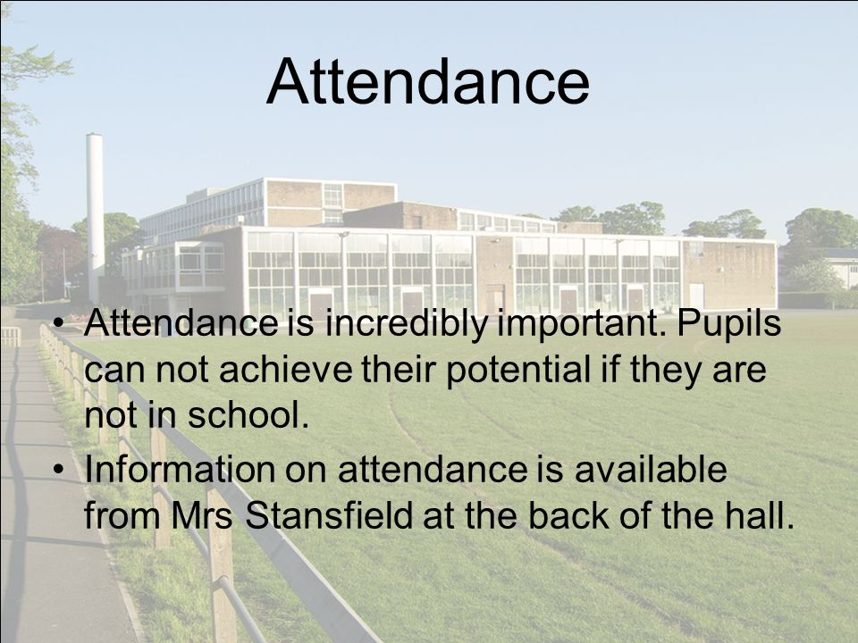 Attendance Attendance is incredibly important.