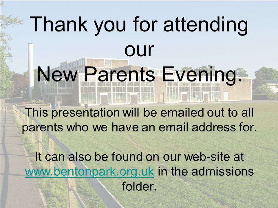 Thank you for attending our New Parents Evening. This presentation will be emailed out to all parents who we have an email address for. It can also be