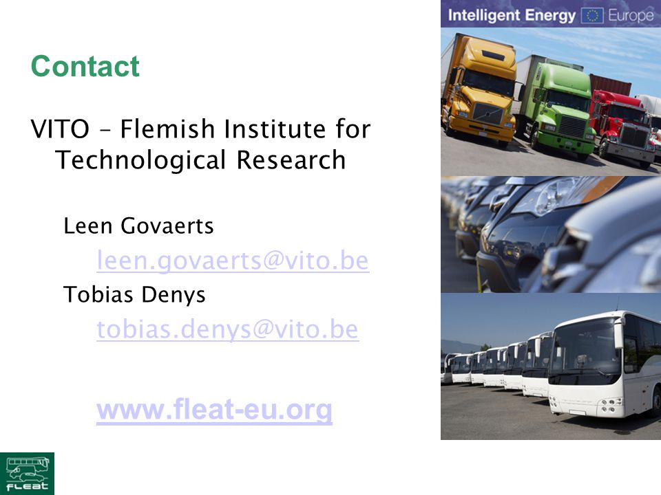 Contact VITO – Flemish Institute for Technological Research Leen Govaerts leen.govaerts@vito.be Tobias Denys tobias.denys@vito.be www.fleat-eu.org