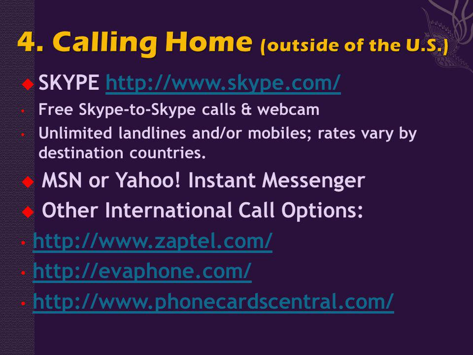 SKYPE http://www.skype.com/http://www.skype.com/ Free Skype-to-Skype calls & webcam Unlimited landlines and/or mobiles; rates vary by destination countries.