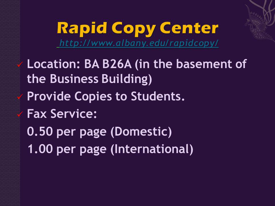 Location: BA B26A (in the basement of the Business Building) Provide Copies to Students. Fax Service: 0.50 per page (Domestic) 1.00 per page (Internat