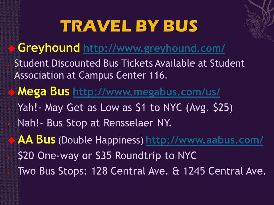 Greyhound http://www.greyhound.com/http://www.greyhound.com/ Student Discounted Bus Tickets Available at Student Association at Campus Center 116. Meg
