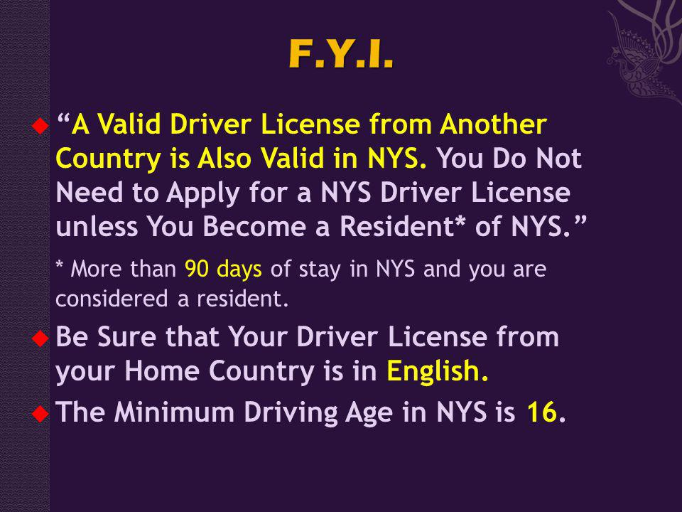A Valid Driver License from Another Country is Also Valid in NYS.