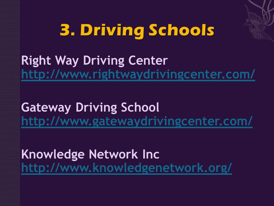Right Way Driving Center http://www.rightwaydrivingcenter.com/ http://www.rightwaydrivingcenter.com/ Gateway Driving School http://www.gatewaydrivingcenter.com/ http://www.gatewaydrivingcenter.com/ Knowledge Network Inc http://www.knowledgenetwork.org/ http://www.knowledgenetwork.org/
